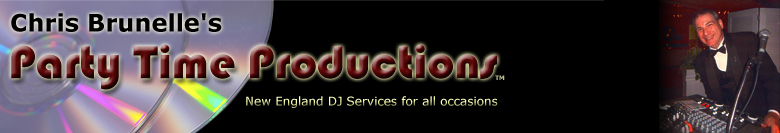 Chris Brunelle's Party Time Productions (TM)... New England DJ Services for all occasions